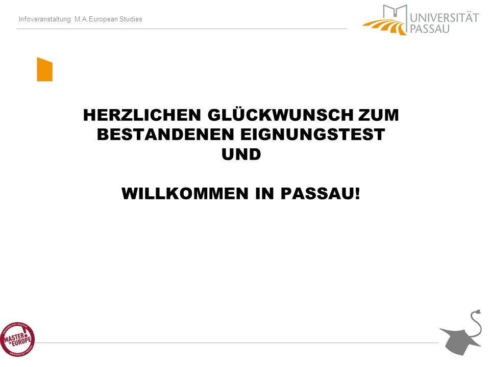 Infoveranstaltung M.A.European Studies HERZLICHEN GLÜCKWUNSCH ZUM BESTANDENEN EIGNUNGSTEST UND WILLKOMMEN IN PASSAU!