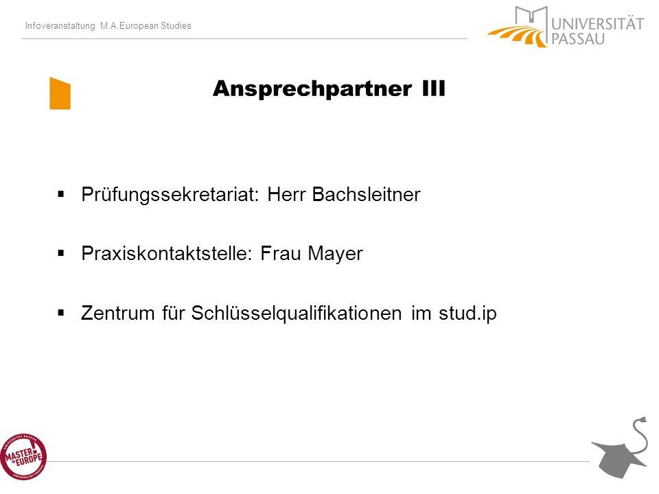 Infoveranstaltung M.A.European Studies Ansprechpartner III Prüfungssekretariat: Herr Bachsleitner Praxiskontaktstelle: Frau Mayer Zentrum für Schlüsselqualifikationen im stud.ip
