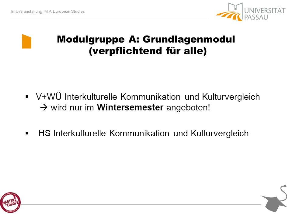 Infoveranstaltung M.A.European Studies Modulgruppe A: Grundlagenmodul (verpflichtend für alle) V+WÜ Interkulturelle Kommunikation und Kulturvergleich wird nur im Wintersemester angeboten.
