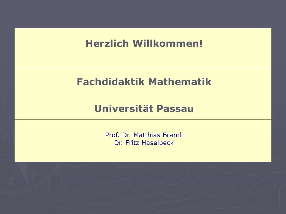 Dr. Fritz Haselbeck / Fachdidaktik Mathematik / Universität Passau Herzlich Willkommen! Fachdidaktik Mathematik Universität Passau Prof. Dr. Matthias