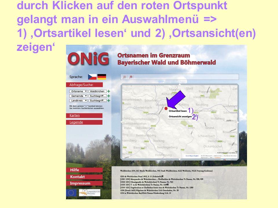 durch Klicken auf den roten Ortspunkt gelangt man in ein Auswahlmenü => 1) Ortsartikel lesen und 2) Ortsansicht(en) zeigen 1) 2)