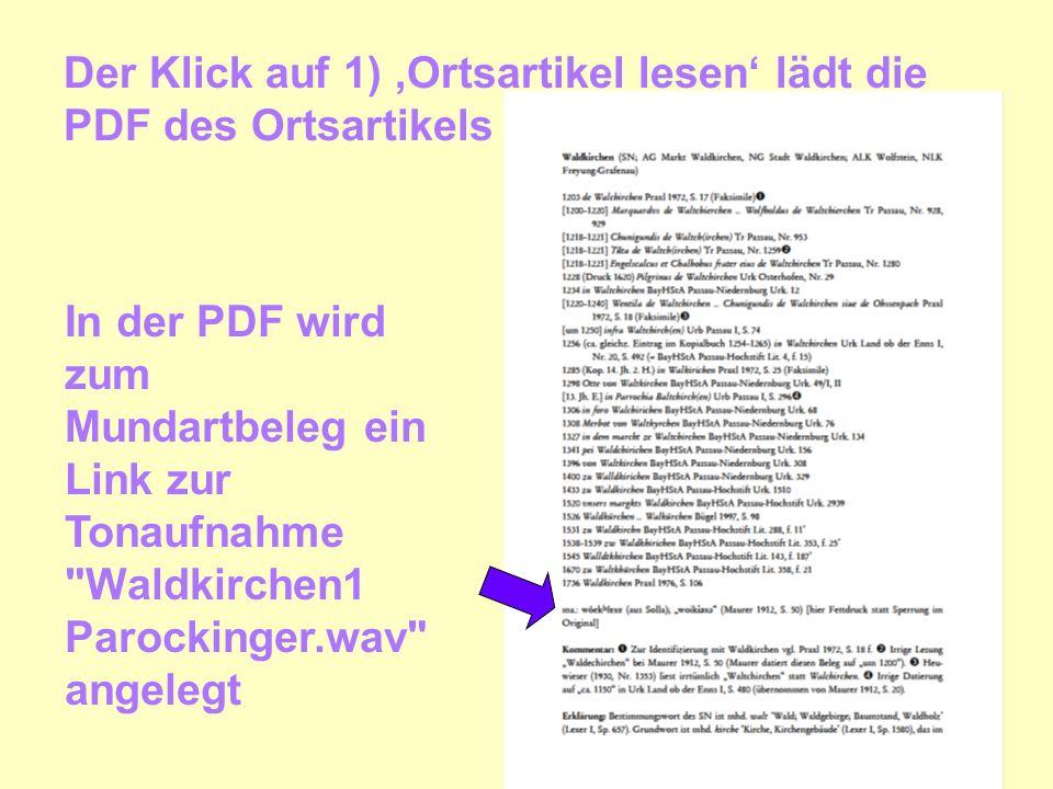Der Klick auf 1) Ortsartikel lesen lädt die PDF des Ortsartikels In der PDF wird zum Mundartbeleg ein Link zur Tonaufnahme Waldkirchen1 Parockinger.wav angelegt
