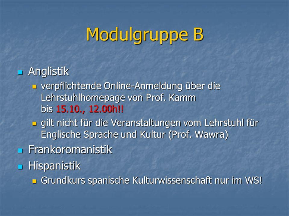 Modulgruppe B Anglistik Anglistik verpflichtende Online-Anmeldung über die Lehrstuhlhomepage von Prof. Kamm bis 15.10., 12.00h!! verpflichtende Online