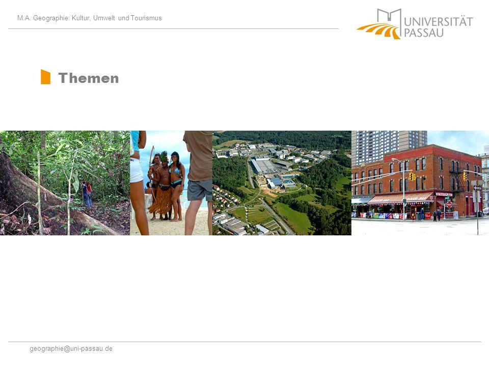 M.A. Geographie: Kultur, Umwelt und Tourismus geographie@uni-passau.de Themen