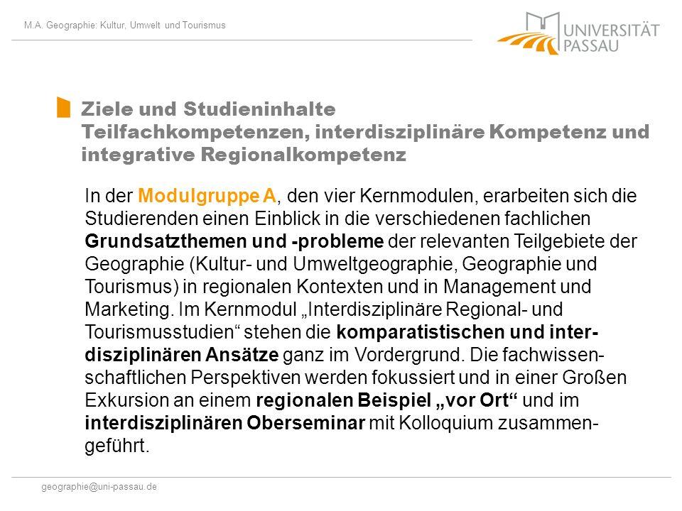 M.A. Geographie: Kultur, Umwelt und Tourismus geographie@uni-passau.de Ziele und Studieninhalte Teilfachkompetenzen, interdisziplinäre Kompetenz und i