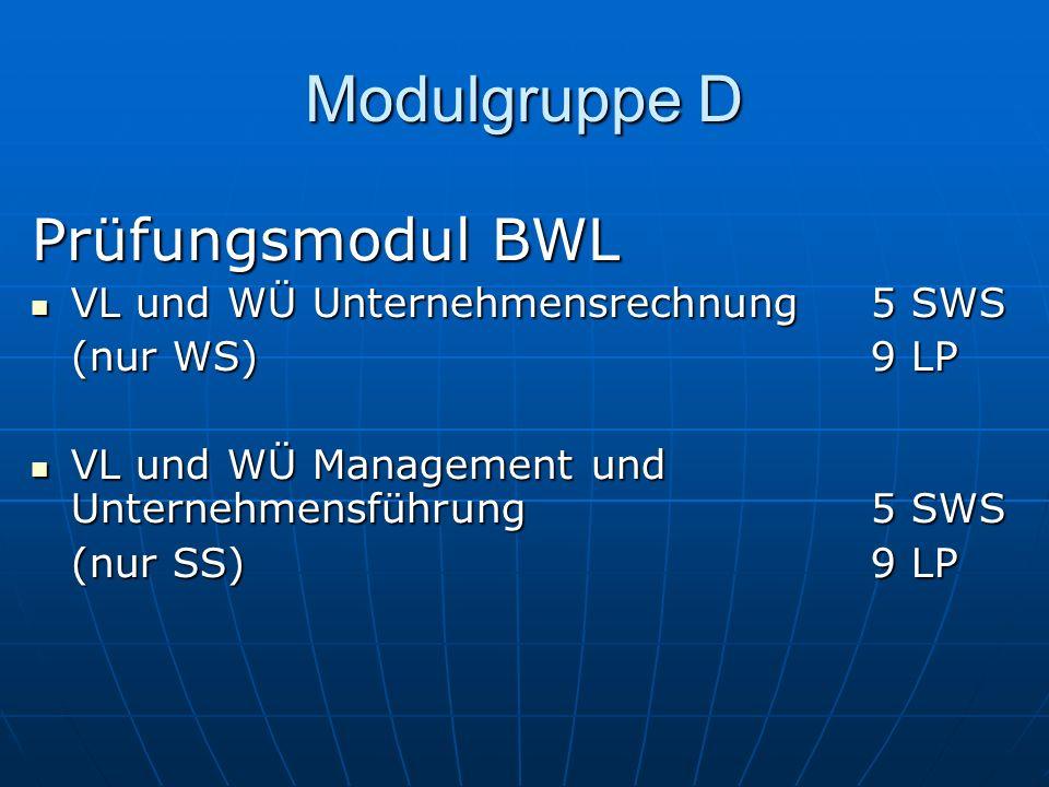 Modulgruppe D Prüfungsmodul BWL VL und WÜ Unternehmensrechnung5 SWS VL und WÜ Unternehmensrechnung5 SWS (nur WS)9 LP VL und WÜ Management und Unterneh