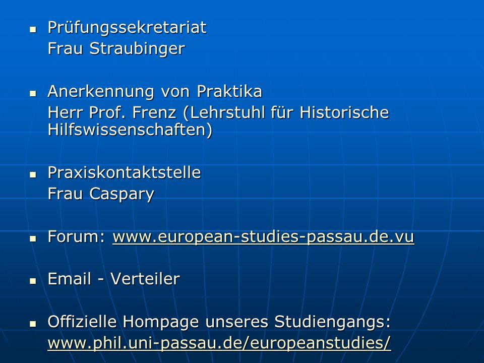 Prüfungssekretariat Prüfungssekretariat Frau Straubinger Anerkennung von Praktika Anerkennung von Praktika Herr Prof. Frenz (Lehrstuhl für Historische