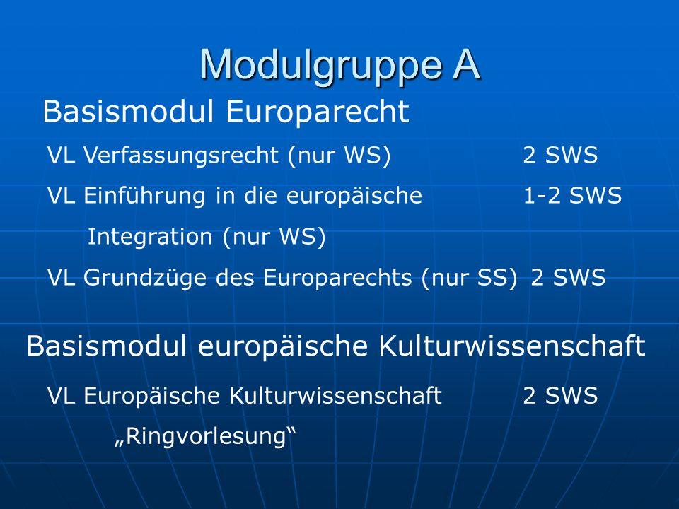 Modulgruppe A VL Verfassungsrecht (nur WS)2 SWS VL Einführung in die europäische 1-2 SWS Integration (nur WS) VL Grundzüge des Europarechts (nur SS) 2