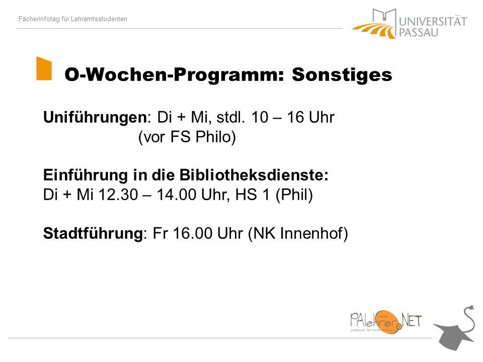 Fächerinfotag für Lehramtsstudenten O-Wochen-Programm: Sonstiges Uniführungen: Di + Mi, stdl.