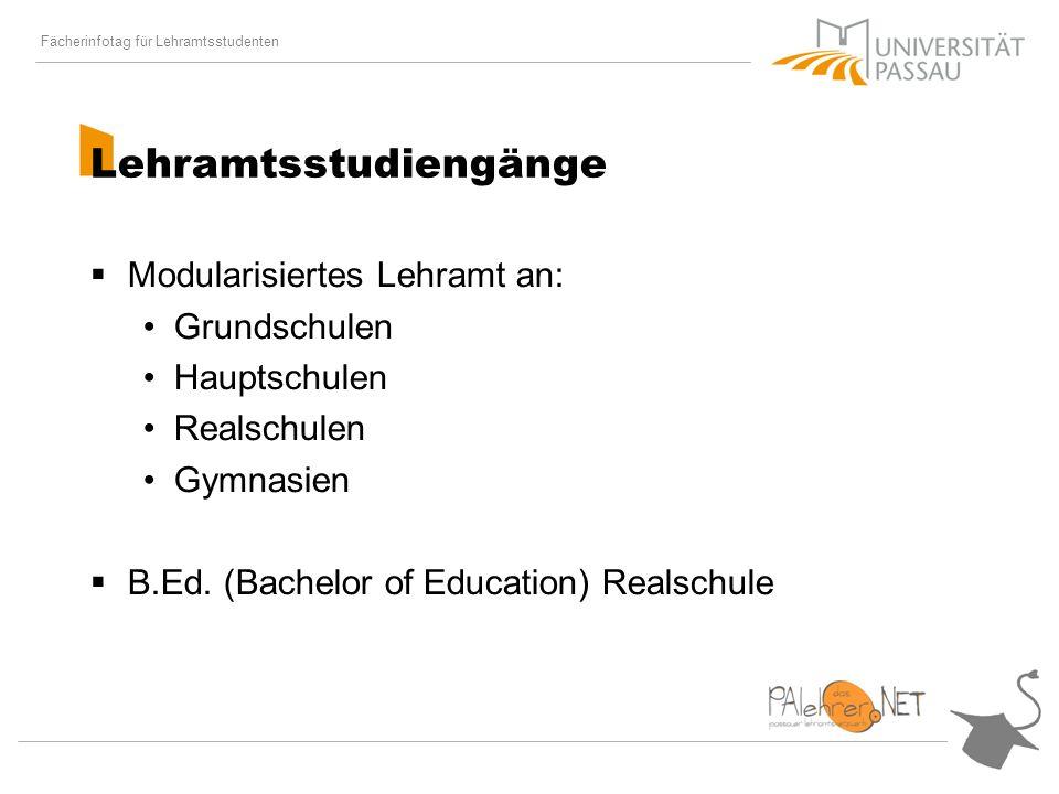 Fächerinfotag für Lehramtsstudenten Lehramtsstudiengänge Modularisiertes Lehramt an: Grundschulen Hauptschulen Realschulen Gymnasien B.Ed.