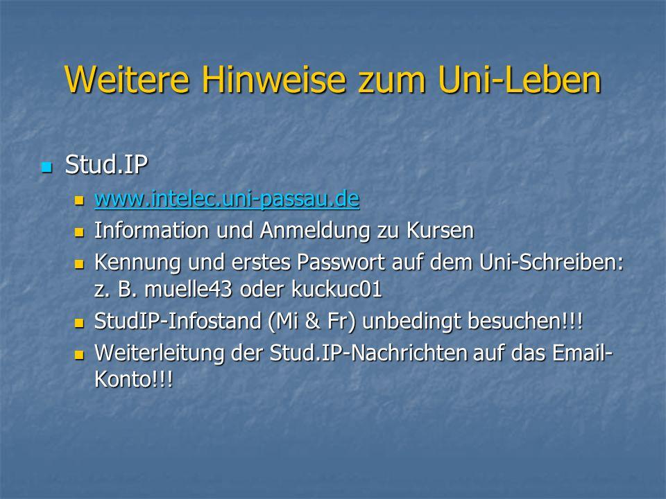 Weitere Hinweise zum Uni-Leben Stud.IP Stud.IP www.intelec.uni-passau.de www.intelec.uni-passau.de www.intelec.uni-passau.de Information und Anmeldung zu Kursen Information und Anmeldung zu Kursen Kennung und erstes Passwort auf dem Uni-Schreiben: z.