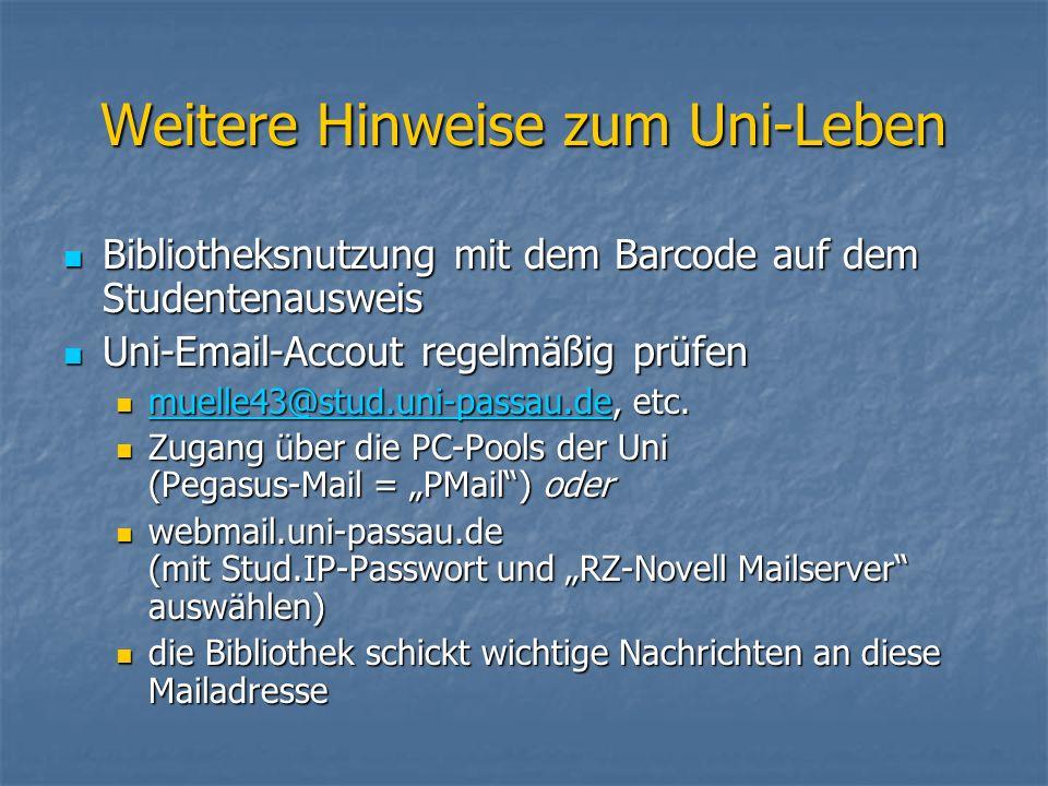 Bibliotheksnutzung mit dem Barcode auf dem Studentenausweis Bibliotheksnutzung mit dem Barcode auf dem Studentenausweis Uni-Email-Accout regelmäßig prüfen Uni-Email-Accout regelmäßig prüfen muelle43@stud.uni-passau.de, etc.