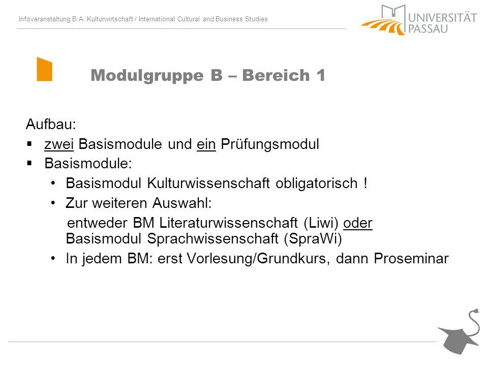 Infoveranstaltung B.A. Kulturwirtschaft / International Cultural and Business Studies Modulgruppe B – Bereich 1 Aufbau: zwei Basismodule und ein Prüfu