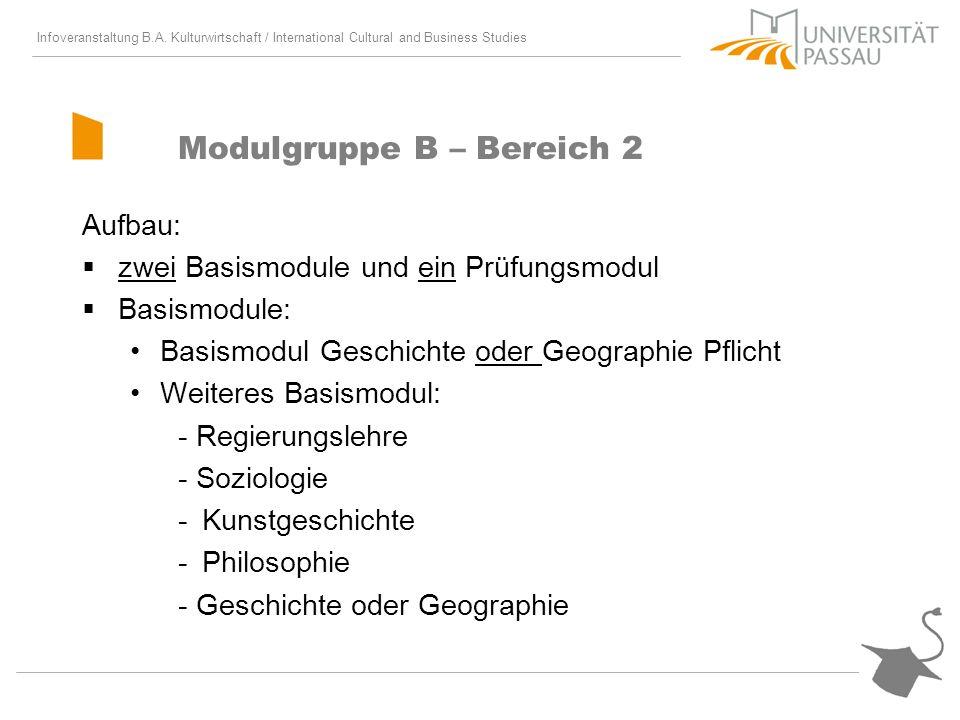 Infoveranstaltung B.A. Kulturwirtschaft / International Cultural and Business Studies Modulgruppe B – Bereich 2 Aufbau: zwei Basismodule und ein Prüfu