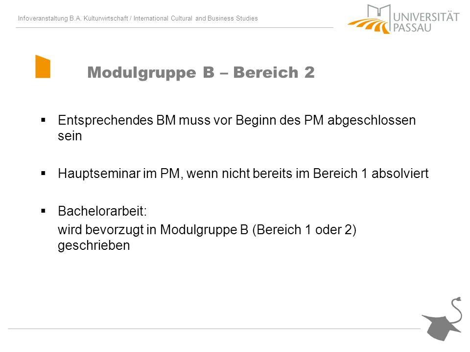 Infoveranstaltung B.A. Kulturwirtschaft / International Cultural and Business Studies Modulgruppe B – Bereich 2 Entsprechendes BM muss vor Beginn des