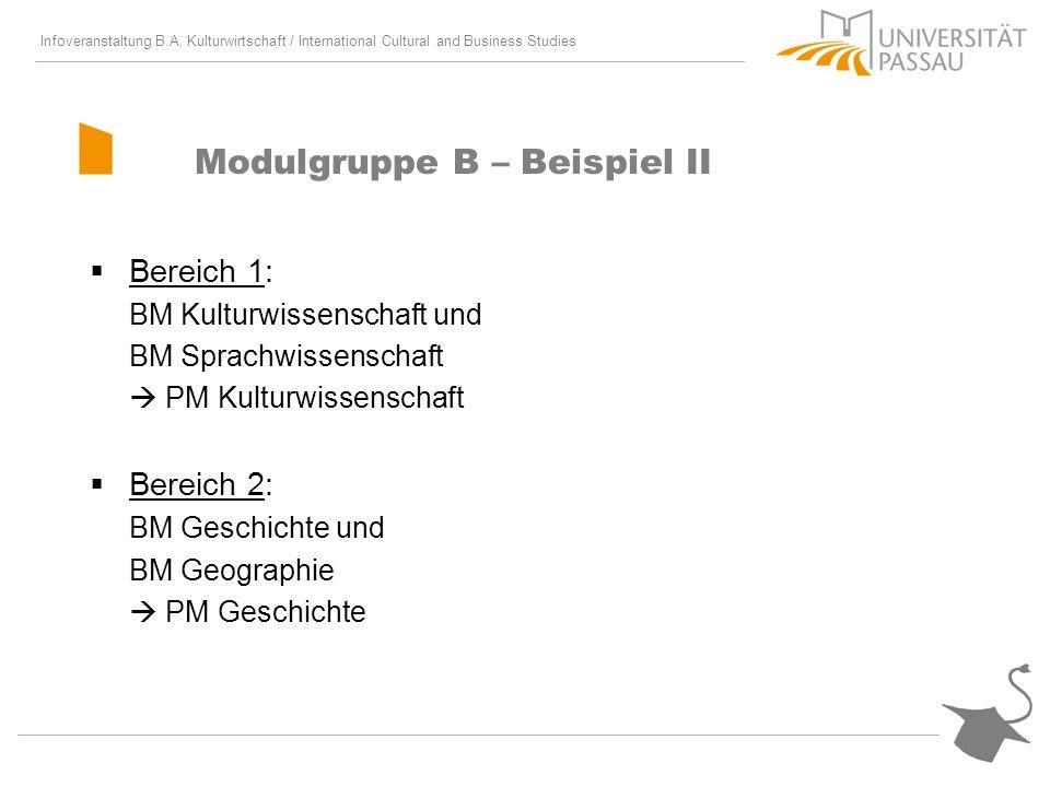 Infoveranstaltung B.A. Kulturwirtschaft / International Cultural and Business Studies Modulgruppe B – Beispiel II Bereich 1: BM Kulturwissenschaft und