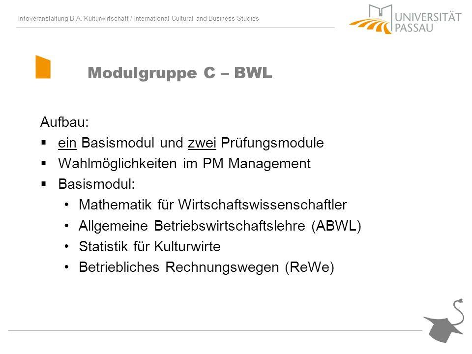 Infoveranstaltung B.A. Kulturwirtschaft / International Cultural and Business Studies Modulgruppe C – BWL Aufbau: ein Basismodul und zwei Prüfungsmodu