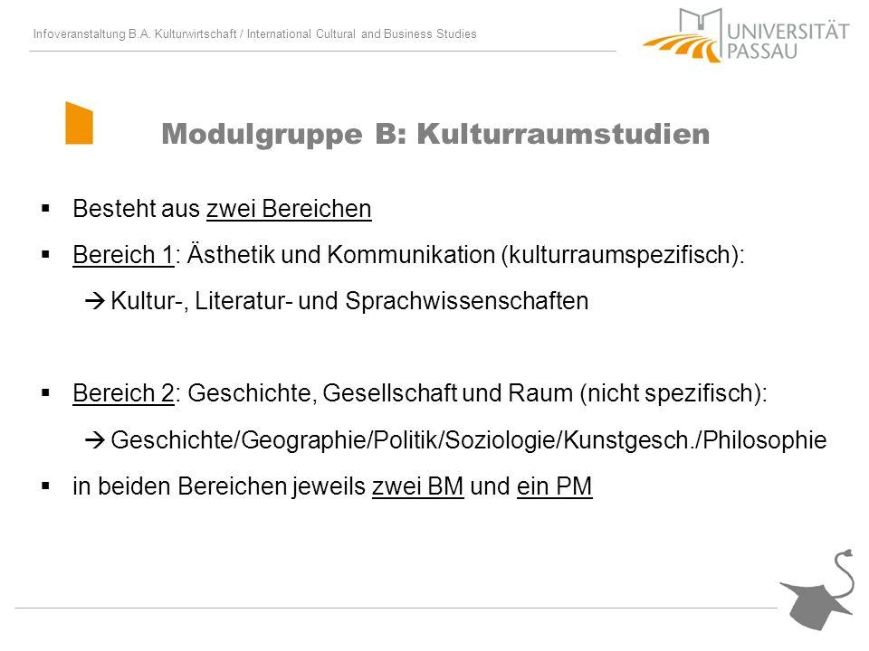 Infoveranstaltung B.A. Kulturwirtschaft / International Cultural and Business Studies Modulgruppe B: Kulturraumstudien Besteht aus zwei Bereichen Bere