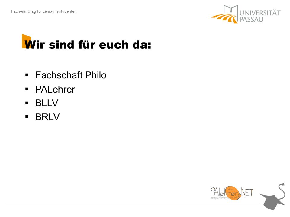Fächerinfotag für Lehramtsstudenten Wir sind für euch da: Fachschaft Philo PALehrer BLLV BRLV