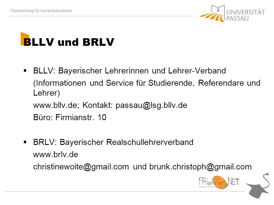 BLLV und BRLV BLLV: Bayerischer Lehrerinnen und Lehrer-Verband (Informationen und Service für Studierende, Referendare und Lehrer) www.bllv.de; Kontakt: passau@lsg.bllv.de Büro: Firmianstr.
