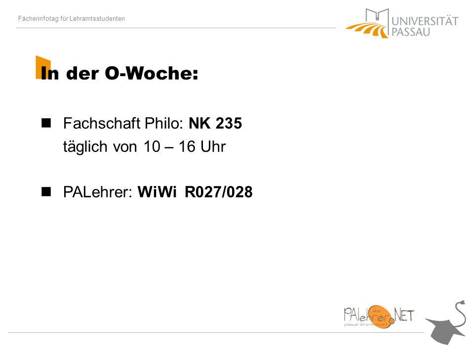 Fächerinfotag für Lehramtsstudenten In der O-Woche: Fachschaft Philo: NK 235 täglich von 10 – 16 Uhr PALehrer: WiWi R027/028