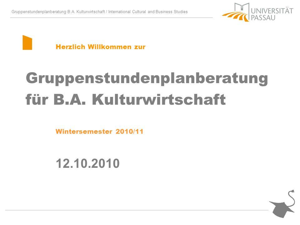 Gruppenstundenplanberatung B.A. Kulturwirtschaft / International Cultural and Business Studies Herzlich Willkommen zur Gruppenstundenplanberatung für
