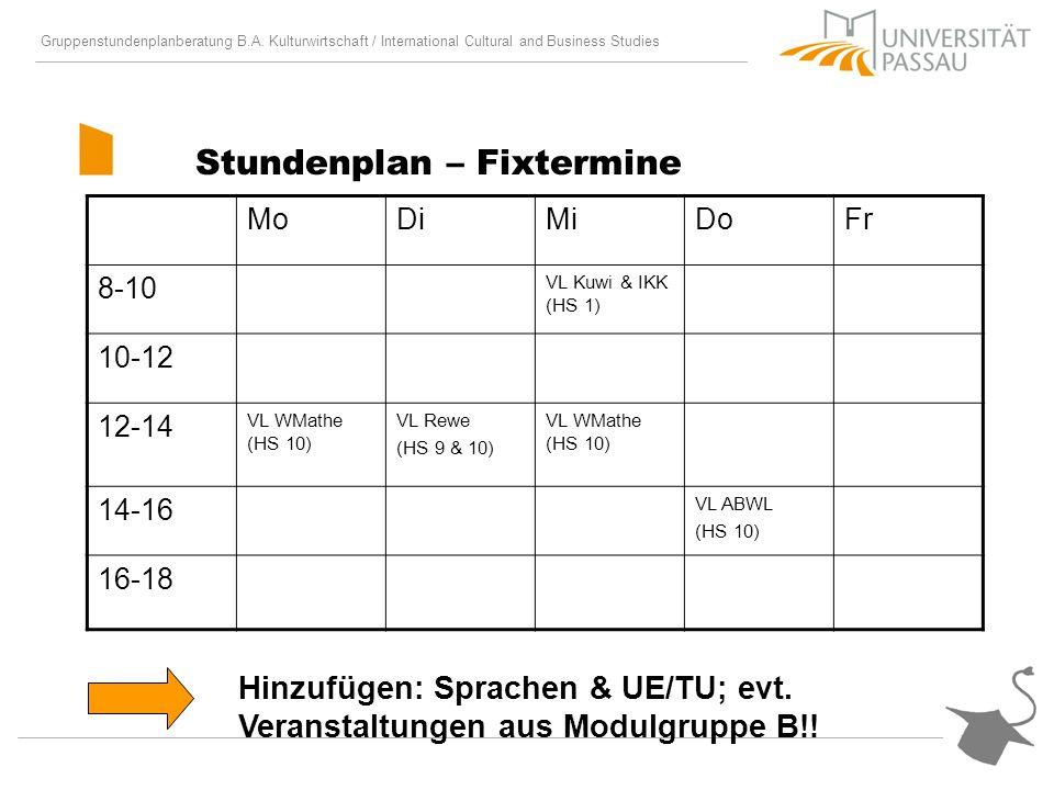 Gruppenstundenplanberatung B.A. Kulturwirtschaft / International Cultural and Business Studies Stundenplan – Fixtermine MoDiMiDoFr 8-10 VL Kuwi & IKK