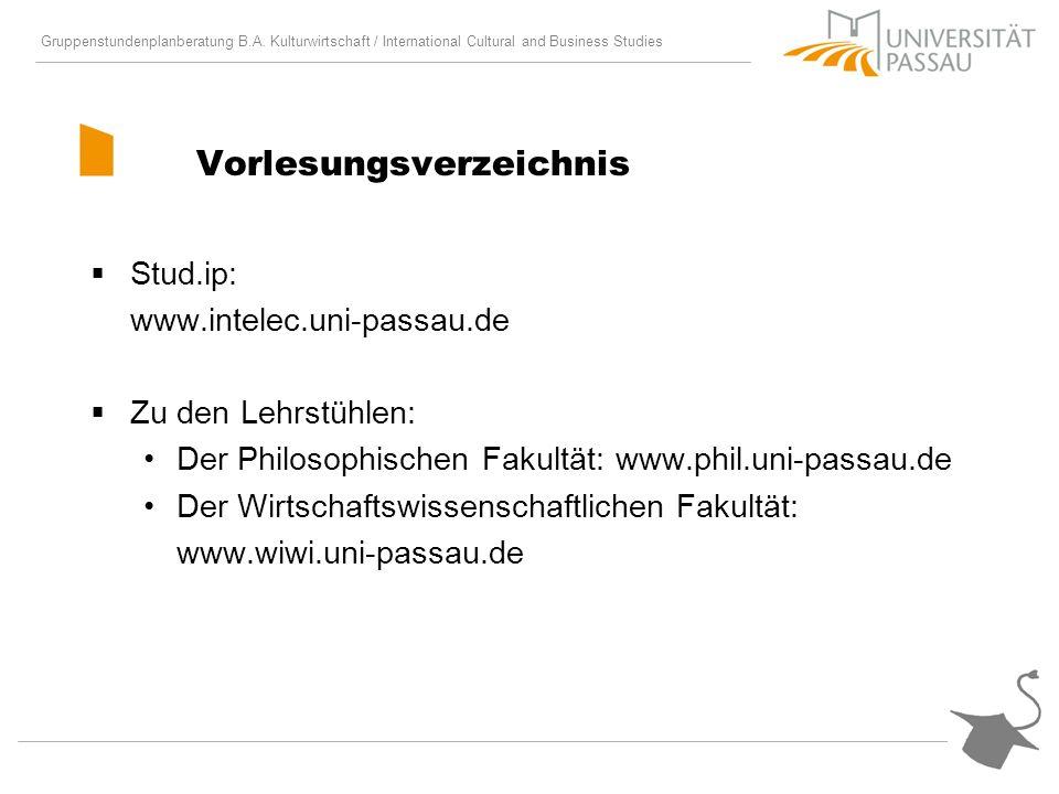 Gruppenstundenplanberatung B.A. Kulturwirtschaft / International Cultural and Business Studies Vorlesungsverzeichnis Stud.ip: www.intelec.uni-passau.d