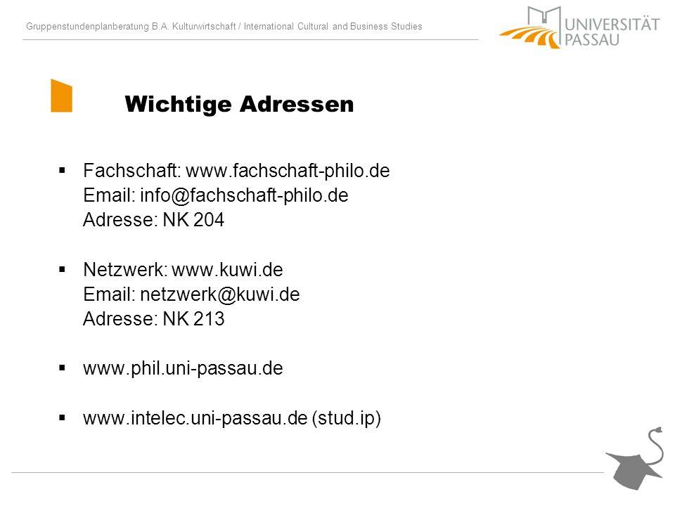 Gruppenstundenplanberatung B.A. Kulturwirtschaft / International Cultural and Business Studies Wichtige Adressen Fachschaft: www.fachschaft-philo.de E