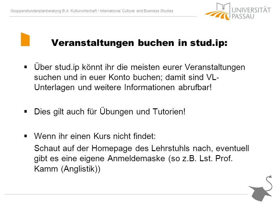 Gruppenstundenplanberatung B.A. Kulturwirtschaft / International Cultural and Business Studies Veranstaltungen buchen in stud.ip: Über stud.ip könnt i