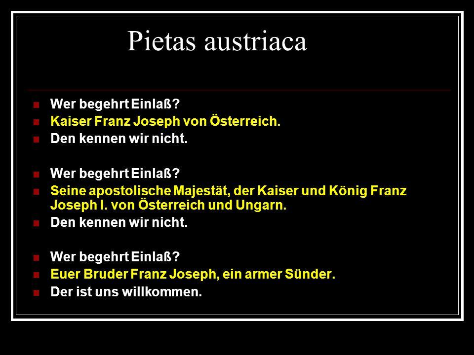 Pietas austriaca Wer begehrt Einlaß. Kaiser Franz Joseph von Österreich.