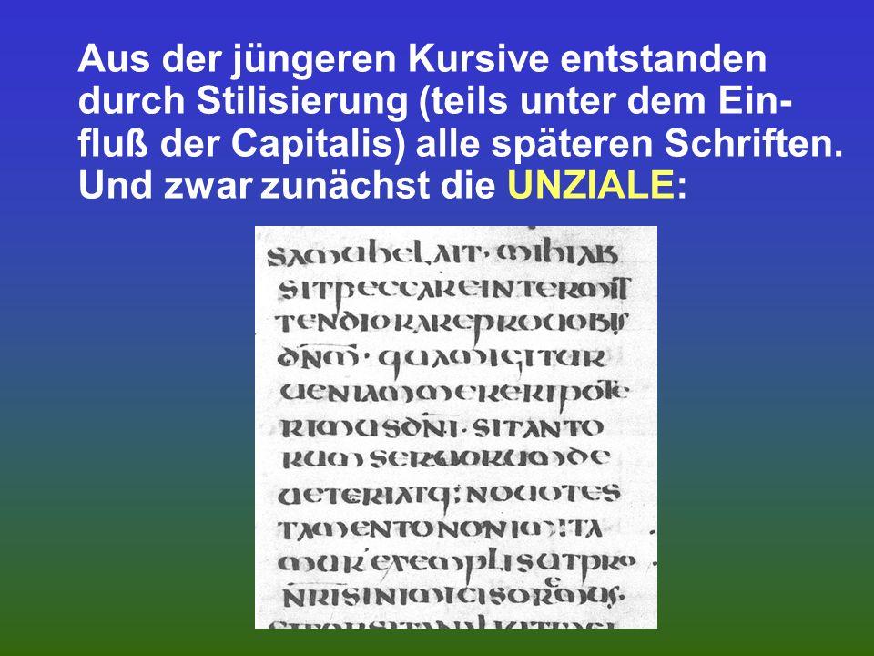 Für den täglichen Schriftgebrauch entwickelte sich daneben die schwer lesbare römische Kursive, wobei etwa um 200 n. Chr. der Wechsel von einer ältere