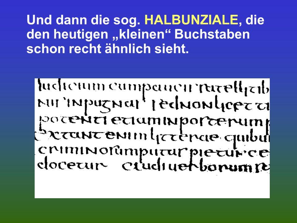 Aus der jüngeren Kursive entstanden durch Stilisierung (teils unter dem Ein- fluß der Capitalis) alle späteren Schriften. Und zwar zunächst die UNZIAL