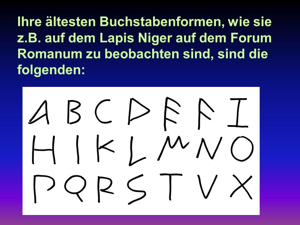 Ihre ältesten Buchstabenformen, wie sie z.B.