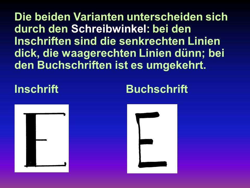 Die beiden Varianten unterscheiden sich durch den Schreibwinkel: bei den Inschriften sind die senkrechten Linien dick, die waagerechten Linien dünn; bei den Buchschriften ist es umgekehrt.