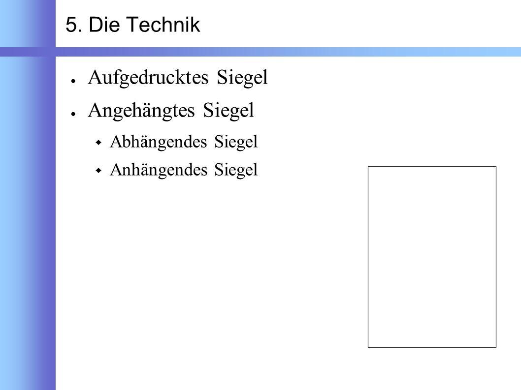 5. Die Technik Aufgedrucktes Siegel Angehängtes Siegel Abhängendes Siegel Anhängendes Siegel