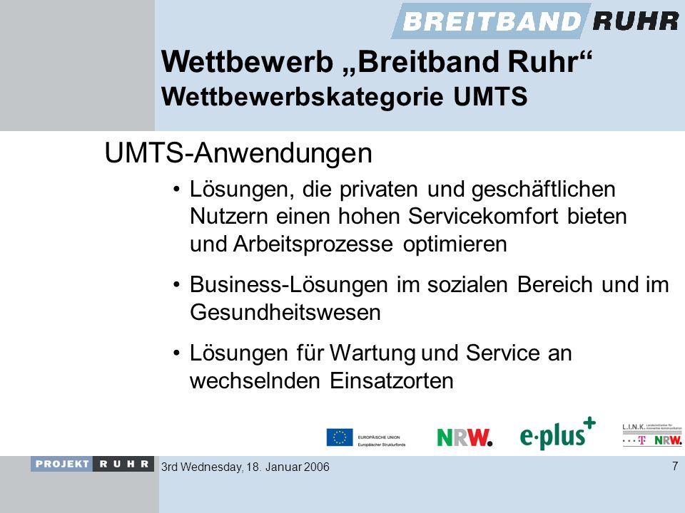 3rd Wednesday, 18. Januar 20067 Wettbewerb Breitband Ruhr Wettbewerbskategorie UMTS UMTS-Anwendungen Lösungen, die privaten und geschäftlichen Nutzern