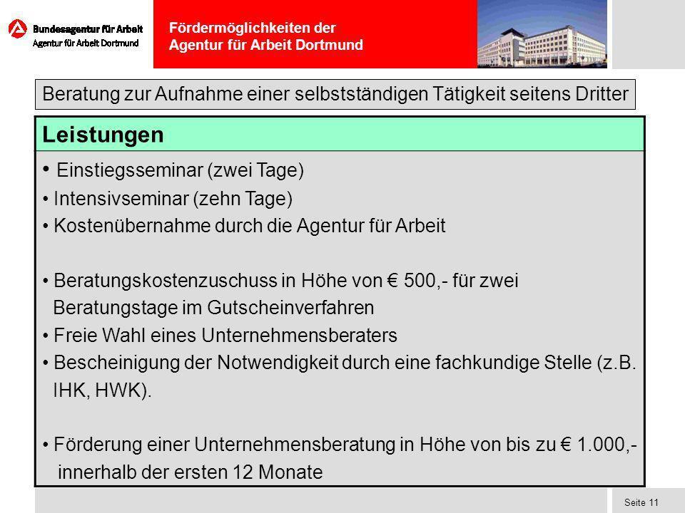 Fördermöglichkeiten der Agentur für Arbeit Dortmund Seite 11 Leistungen Einstiegsseminar (zwei Tage) Intensivseminar (zehn Tage) Kostenübernahme durch