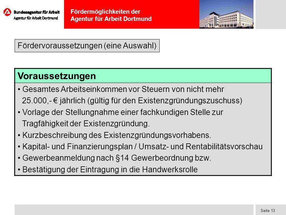 Fördermöglichkeiten der Agentur für Arbeit Dortmund Seite 13 Voraussetzungen Gesamtes Arbeitseinkommen vor Steuern von nicht mehr 25.000,- jährlich (g