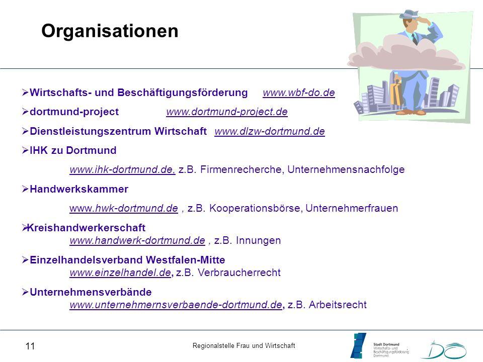 Regionalstelle Frau und Wirtschaft 11 Organisationen Wirtschafts- und Beschäftigungsförderung www.wbf-do.de dortmund-project www.dortmund-project.de D