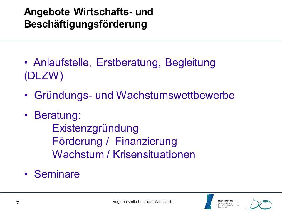 Regionalstelle Frau und Wirtschaft 5 Angebote Wirtschafts- und Beschäftigungsförderung Anlaufstelle, Erstberatung, Begleitung (DLZW) Gründungs- und Wa