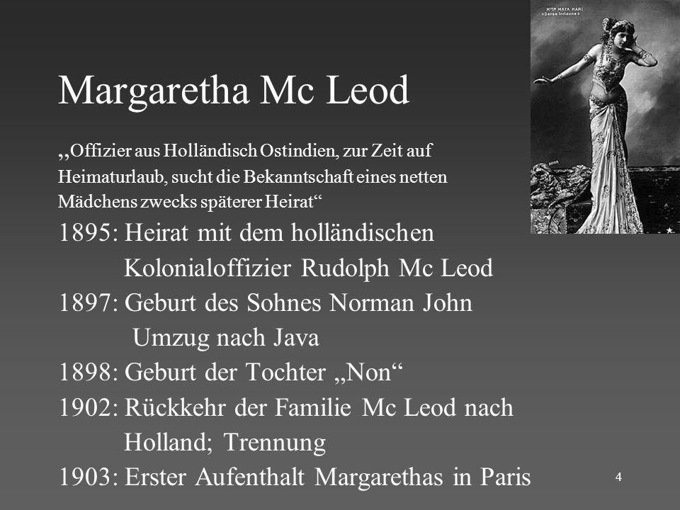 Mata Hari (Auge des Morgens) 1905: Erster Auftritt als indische Tempeltänzerin 1906: Aufträge in Paris, Madrid, Monte Carlo, Berlin und Wien.