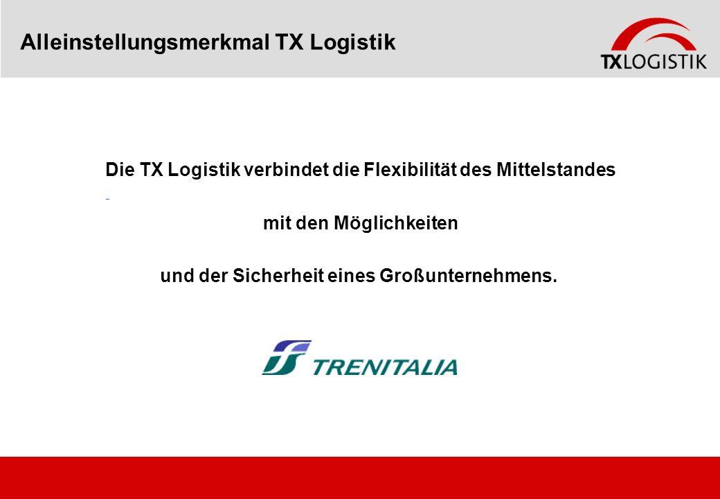 Alleinstellungsmerkmal TX Logistik Die TX Logistik verbindet die Flexibilität des Mittelstandes mit den Möglichkeiten und der Sicherheit eines Großunt