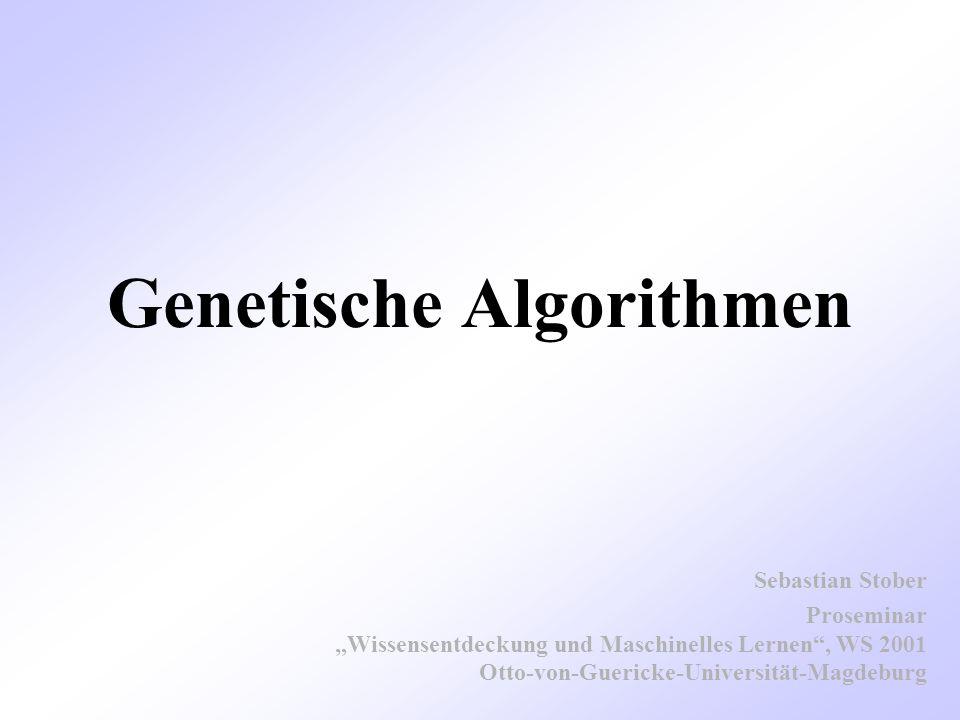 Genetische Algorithmen Sebastian Stober Proseminar Wissensentdeckung und Maschinelles Lernen, WS 2001 Otto-von-Guericke-Universität-Magdeburg