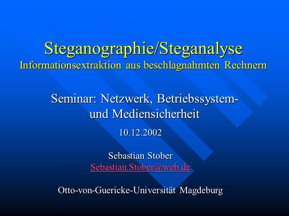 Steganographie/Steganalyse Informationsextraktion aus beschlagnahmten Rechnern Seminar: Netzwerk, Betriebssystem- und Mediensicherheit 10.12.2002 Sebastian Stober Sebastian.Stober@web.de Otto-von-Guericke-Universität Magdeburg