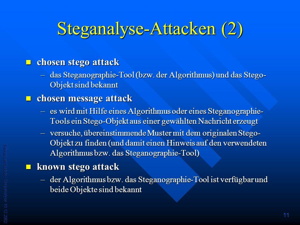 Sebastian Stober - Steganalyse 10.12.2002 11 Steganalyse-Attacken (2) chosen stego attack chosen stego attack –das Steganographie-Tool (bzw.
