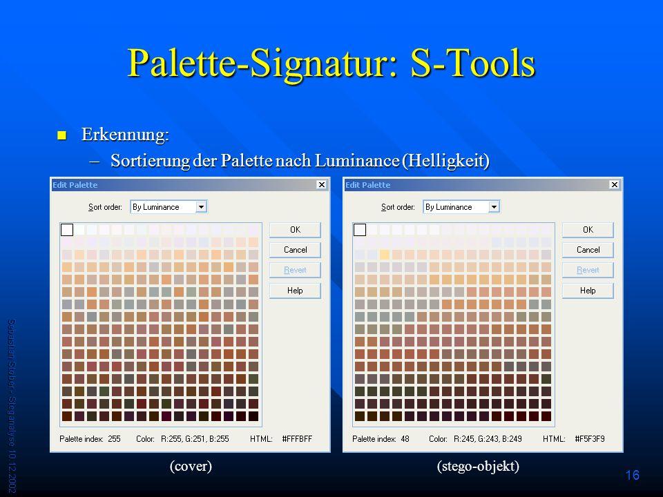 Sebastian Stober - Steganalyse 10.12.2002 16 Palette-Signatur: S-Tools Erkennung: Erkennung: –Sortierung der Palette nach Luminance (Helligkeit) (cover)(stego-objekt)