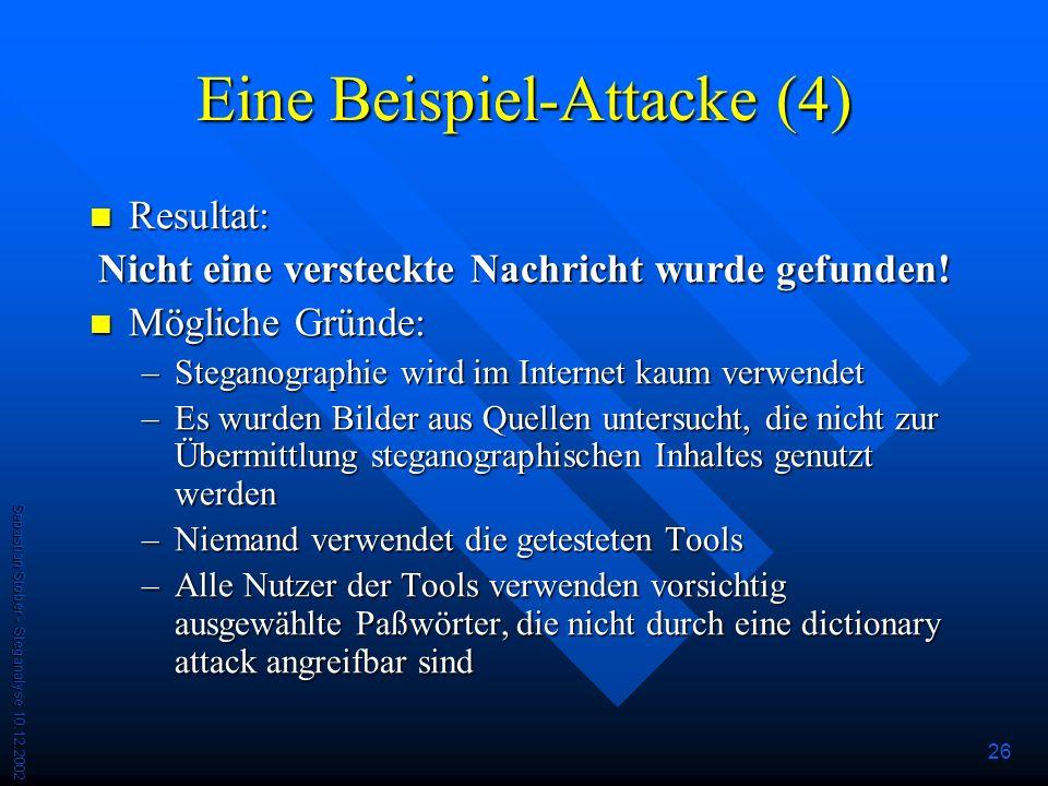 Sebastian Stober - Steganalyse 10.12.2002 26 Eine Beispiel-Attacke (4) Resultat: Resultat: Nicht eine versteckte Nachricht wurde gefunden.