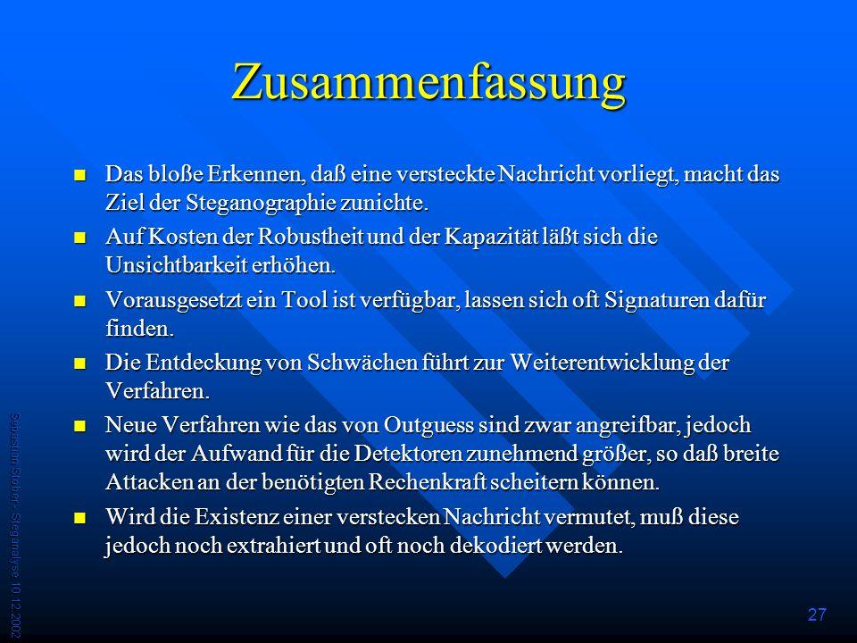 Sebastian Stober - Steganalyse 10.12.2002 27 Zusammenfassung Das bloße Erkennen, daß eine versteckte Nachricht vorliegt, macht das Ziel der Steganographie zunichte.