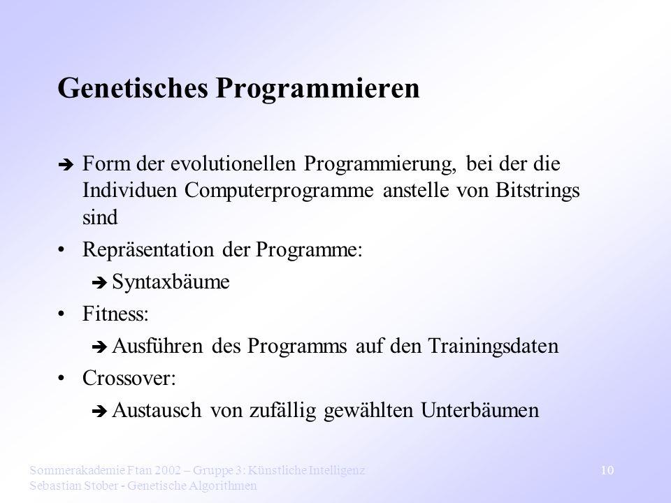 Sommerakademie Ftan 2002 – Gruppe 3: Künstliche Intelligenz Sebastian Stober - Genetische Algorithmen 10 Genetisches Programmieren Form der evolutione